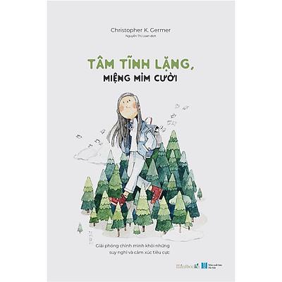 Sách - Tâm Tĩnh Lặng, Miệng Mỉm Cười ( tặng kèm bookmark thiết kế )