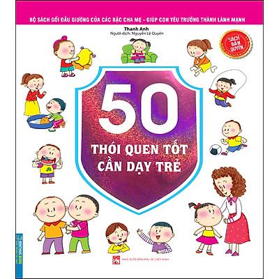 Bộ Sách Gối Đầu Giường Của Các Bậc Cha Mẹ - Giúp Con Yêu Trưởng Thành Lành Mạnh - 50 Thói Quen Tốt Cần Dạy Trẻ