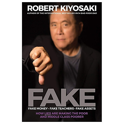 FAKE: Fake Money, Fake Teachers, Fake Assets: How Lies Are Making The Poor And Middle Class Poorer