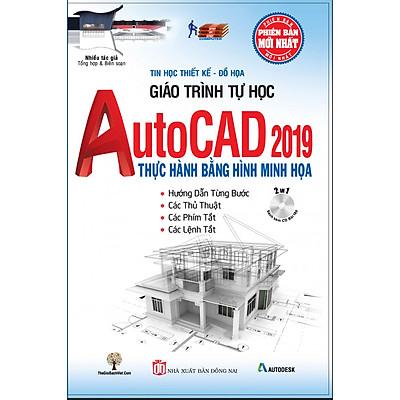 Giáo Trình Tự Học AutoCAD 2019 Thực Hành Bằng Hình Minh Họa (Kèm CD Bài Tập)
