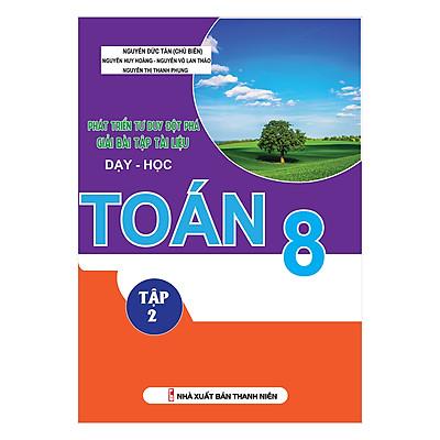 Phát Triển Tư Duy Đột Phá Giải Bài Tập Tài Liệu Dạy - Học Toán Lớp 8 (Tập 2)