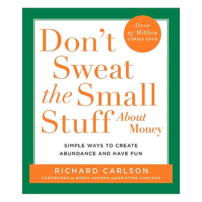 Don't Sweat the Small Stuff About Money: Simple Ways to Create Abundance and Have Fun