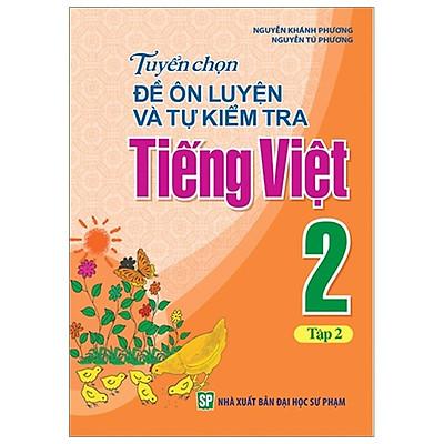Sách: Tuyển Chọn Và Tự Kiểm Tra Tiếng Việt Lớp 2 - Tập 2