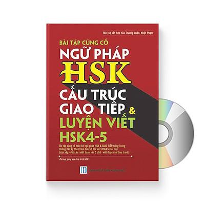Bài tập củng cố ngữ pháp HSK cấu trúc giao tiếp & luyện viết HSK4-5 (Sách song ngữ Trung Việt có phiên âm) + DVD quà tặng