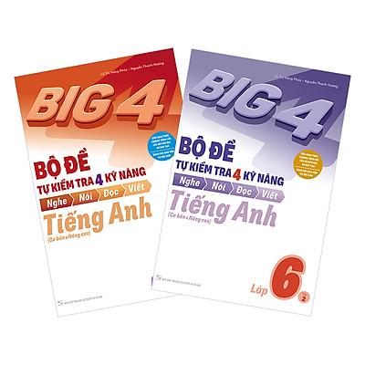 Combo Big 4 Bộ Đề Tự Kiểm Tra 4 Kỹ Năng Nghe - Nói - Đọc - Viết (Cơ Bản Và Nâng Cao) Tiếng Anh Lớp 6 (2 Tập)