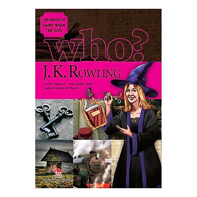 Who? Chuyện Kể Về Danh Nhân Thế Giới - J. K. Rowling (Tái Bản 2019)