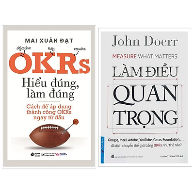 Combo OKRS: Làm Điều Quan Trọng (Measure what matters - Google đã dịch chuyển thế giới bằng OKRs như thế nào ?) + OKRS Hiểu Đúng Làm Đúng - Cách áp dụng thành công OKRs ngay từ đầu / Sách Kinh Doanh Vận Hành Phát Triển Doanh Nghiệp.