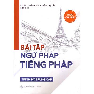 Bài tập ngữ pháp tiếng pháp theo chủ đề ( trình độ trung cấp )
