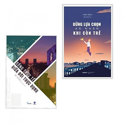 Combo Sách Kỹ Năng Sống: Sống Thực Tế Giữa Đời Thực Dụng + Đừng Lựa Chọn An Nhàn Khi Còn Trẻ (Tặng kèm bookmark PĐ)