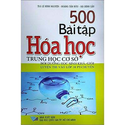 500 Bài Tập Hóa Học Trung Học Cơ Sở - Bồi Dưỡng Học Sinh Khá, Giỏi Luyện Thi Vào Lớp 10 PT - Chuyên