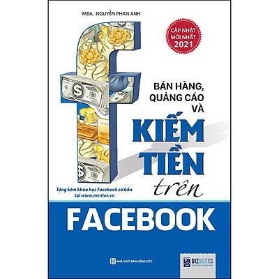 Bán Hàng, Quảng Cáo Và Kiếm Tiền Trên Facebook (Tái Bản, Bổ Sung 2021)
