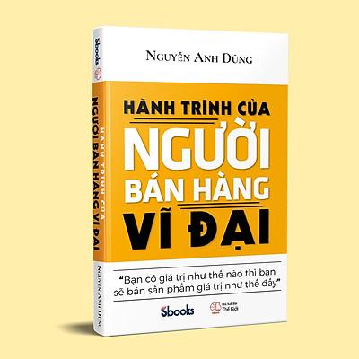 HÀNH TRÌNH CỦA NGƯỜI BÁN HÀNG VĨ ĐẠI - Nguyễn Anh Dũng