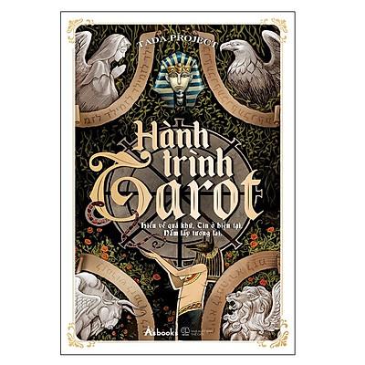Hành Trình Tarot – Hiểu Về Quá Khứ, Tin Ở Hiện Tại, Nắm Lấy Tương Lai