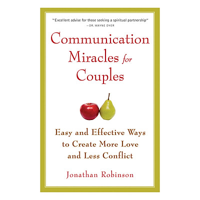 Communication Miracles for Couples : Easy and Effective Tools to Create More Love and Less Conflict