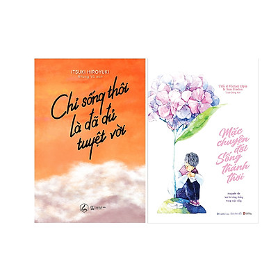 Combo 2 Cuốn Sách: Chỉ Sống Thôi Là Đã Đủ Tuyệt Vời + Mặc Chuyện Đời , Sống Thảnh Thơi