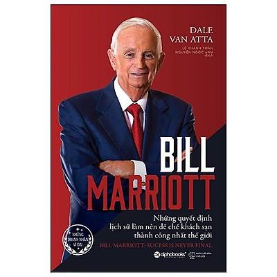 Sách - Bill Marriott - Những Quyết Định Lịch Sử Làm Nên Đế Chế Khách Sạn Thành Công Nhất Thế Giới