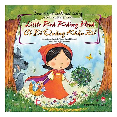 Truyện Cổ Tích Nổi Tiếng Song Ngữ Việt – Anh: Little Red Riding Hood - Cô Bé Quàng Khăn Đỏ (Tái Bản 2019)