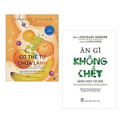 Combo Sách Hữu Ích Cho Sức Khỏe: Cơ Thể Tự Chữa Lành - Thực Phẩm Thay Đổi Cuộc Sống + Ăn Gì Không Chết - Sức Mạnh Chữa Lành Của Thực Phẩm