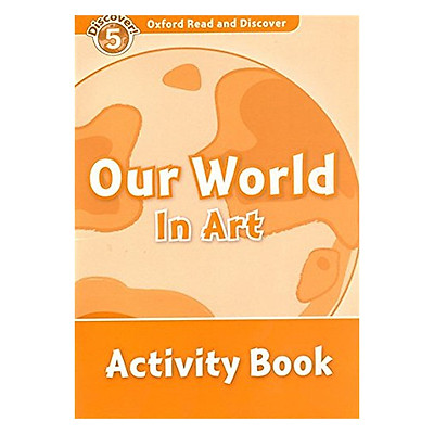 Oxford Read And Discover Level 5: Our World In Art Activity Book
