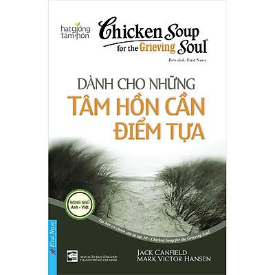 Chicken Soup For The Grieving Soul - Dành Cho Những Tâm Hồn Cần Điểm Tựa (Tái Bản)