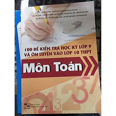 Combo 2 cuốn 100 đề kiểm tra học kỳ lớp 9 và ôn luyện vào lớp 10 THPT môn Toán + Tuyển tập 36 đề ôn luyện thi vào 10 môn toán