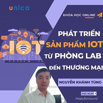 - Khóa học KINH DOANH - Hướng dẫn phát triển sản phẩm IoT từ phòng Lab đến thương mại- UNICA.VN