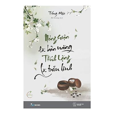 Sách Kỹ Năng Sống Bán Chạy: Nóng Giận Là Bản Năng, Tĩnh Lặng Là Bản Lĩnh (Bí Kíp Tu Dưỡng Một Trái Tim Trong Sáng / Tặng Kèm Bookmark Green Life)
