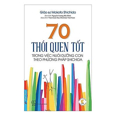 Sách Kĩ Năng Nuôi Dạy Trẻ Hay: 70 Thói Quen Tốt Trong Việc Nuôi Dưỡng Con Theo Phương Pháp Shichida