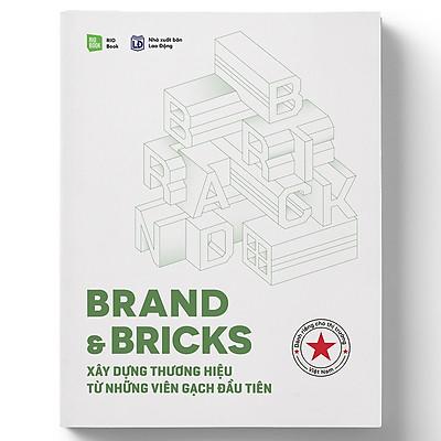 Brand & Bricks - Xây Dựng Thương Hiệu Từ Những Viên Gạch Đầu Tiên (Tái Bản)
