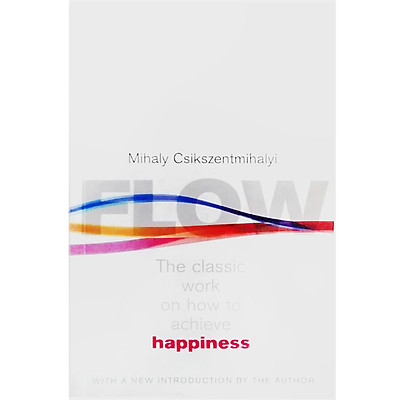 Flow : The Classic Work on How to Achieve Happiness (With a New Introduction by The Author)