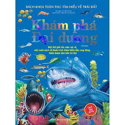Bách Khoa Toàn Thư - Tìm Hiểu Về Trái Đất - Khám Phá Đại Dương (Sách Bản Quyền)