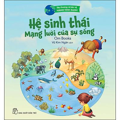 Yêu Thương Và Bảo Vệ Hành Tinh Xanh - Hệ Sinh Thái Mạng Lưới Của Sự Sống