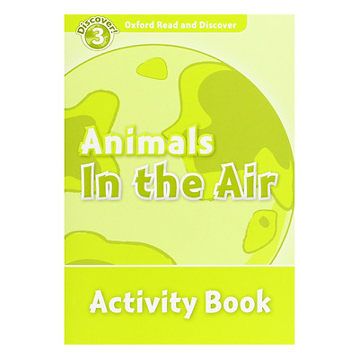 Oxford Read and Discover 3: Animals In the Air Activity Book