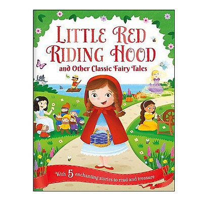 Little Red Riding Hood And Other Classic Fairy Tales (5 Enchanting Stories To Read And Treasure)