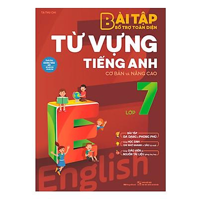 Bài Tập Bổ Trợ Toàn Diện Từ Vựng Tiếng Anh Lớp 7 (Cơ Bản Và Nâng Cao)