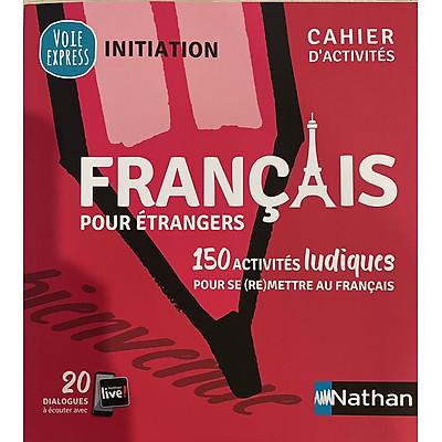 Sách học tiếng Pháp: Initiation Voie Express Cahier D'Activité 150 Activités Ludiques