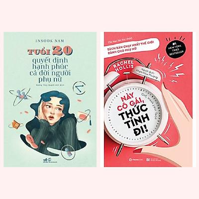Combo 2 cuốn: Tuổi 20 Quyết Định Hạnh Phúc Cả Đời Người Phụ Nữ + Này Cô Gái, Thức Tỉnh Đi!