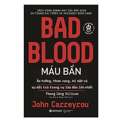 Sách Kinh Tế - Bài Học Kinh Doanh: BAD BLOOD - Máu Bẩn (Sách Kinh Doanh Hay Của Năm 2018 / Tặng Kèm Bookmark Greenlife)