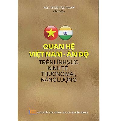Quan Hệ Việt Nam - Ấn Độ Trên Lĩnh Vực Kinh Tế, Thương Mại, Năng Lượng