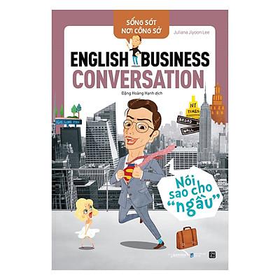"""Sống Sót Nơi Công Sở: English Business Conversation – Nói sao cho """"ngầu"""""""