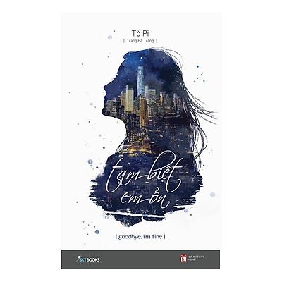 Tạm Biệt Em Ổn!- Goodbye I'm Fine! (Tái Bản) - Tặng Kèm Sổ Tay