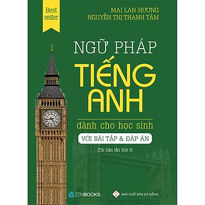 Gữ Pháp Tiếng Anh Dành Cho Học Sinh (Bài Tập Và Đáp Án) - Tái Bản