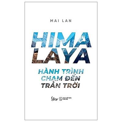 Cuốn du ký được đông đảo độc giả đón đọc: Himalaya - Hành Trình Chạm Đến Trán Trời