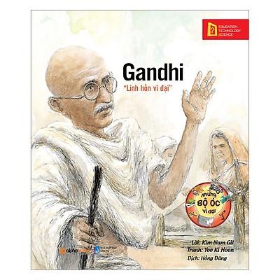 """Những Bộ Óc Vĩ Đại: Gandhi – """"Linh Hồn Vĩ Đại"""" (Tái Bản 2018)"""