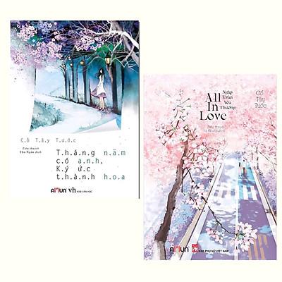 Combo Ngôn Tình Hay Của Tác Giả CỐ TÂY TƯỚC: Tháng Năm Có Anh , Ký Ức Thành Hoa + All In Love - Ngập Tràn Yêu Thương (Tái bản 2020)