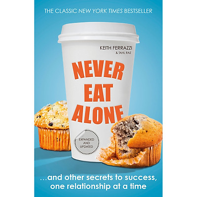 Never Eat Alone : And Other Secrets to Success, One Relationship at a Time (Paperback)
