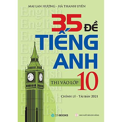 35 Đề Tiếng Anh Thi Vào Lớp 10 (Có Đáp Án) (Chỉnh Lý 2021)