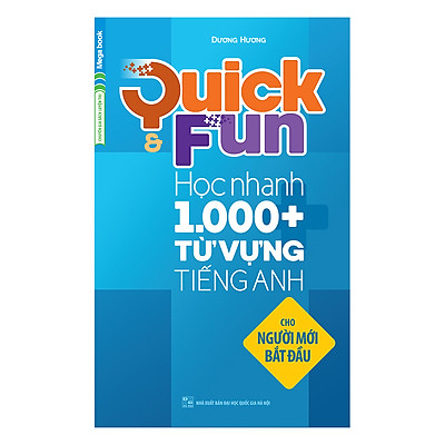 Quick And Fun Học Nhanh 1000+ Từ Vựng Tiếng Anh (Cho Người Mới Bắt Đầu)