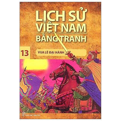 Lịch Sử Việt Nam Bằng Tranh 13 - Vua Lê Đại Hành (Tái Bản 2019)