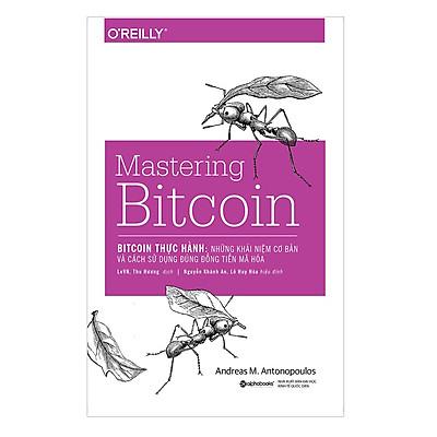 Bitcoin Thực Hành: Những Khái Niệm Cơ Bản Và Cách Sử Dụng Đúng Đồng Tiền Mã Hóa (Mastering Bitcoin)
